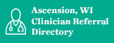 Ascension Wisconsin - Clinical Referral Directory